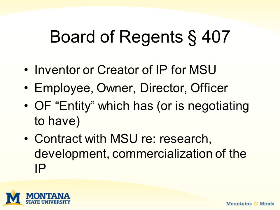 Board of Regents § 407 Inventor or Creator of IP for MSU Employee, Owner, Director, Officer OF Entity which has (or is negotiating to have) Contract with MSU re: research, development, commercialization of the IP