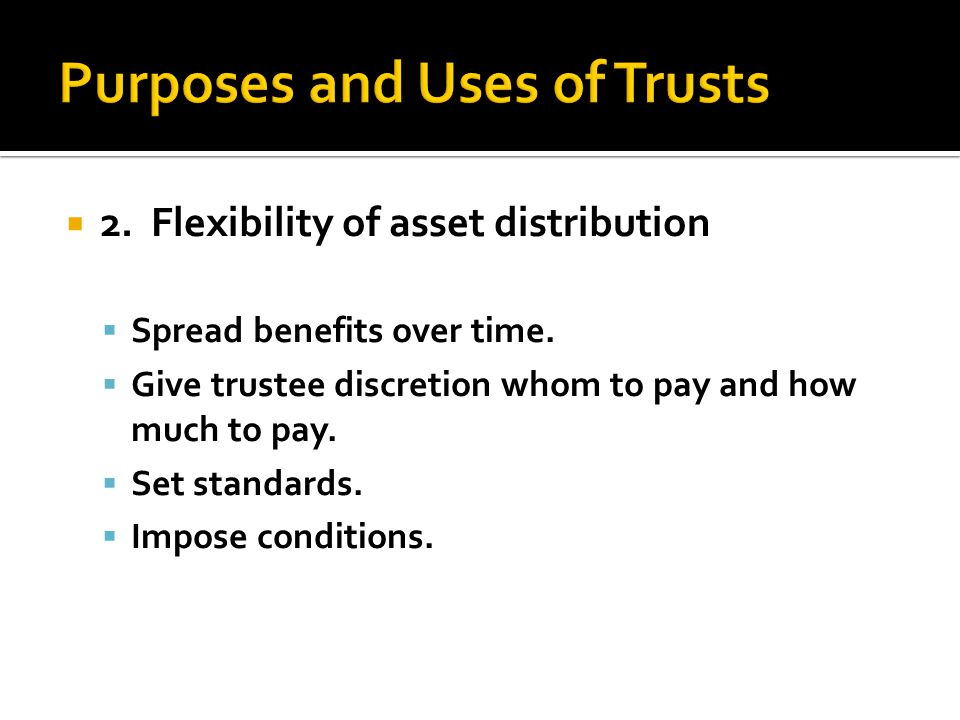  2. Flexibility of asset distribution  Spread benefits over time.