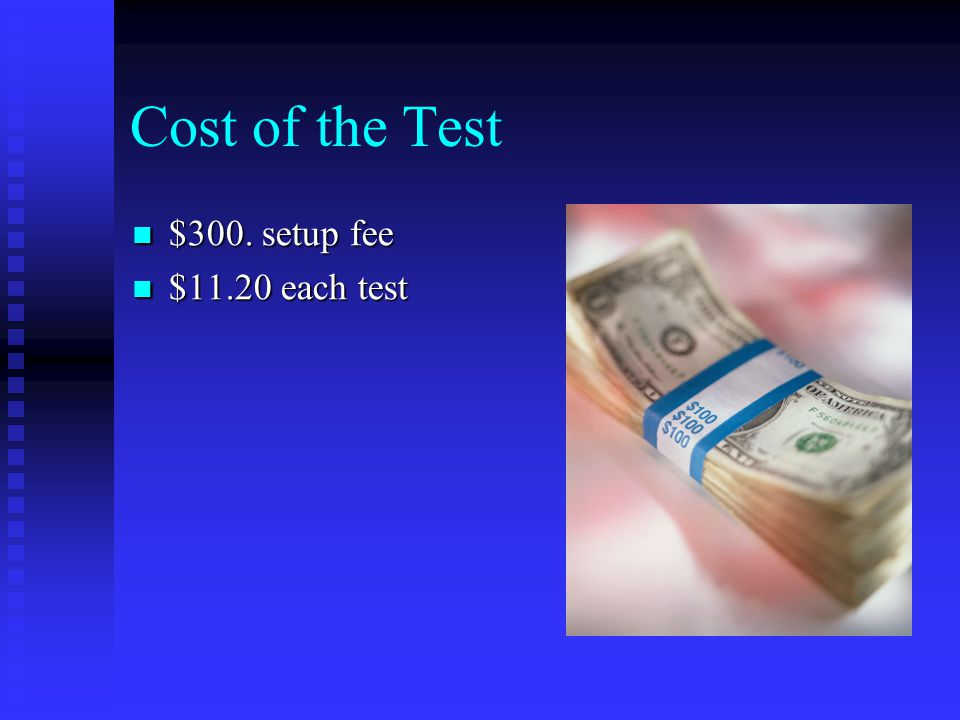 Cost of the Test $300. setup fee $300. setup fee $11.20 each test $11.20 each test
