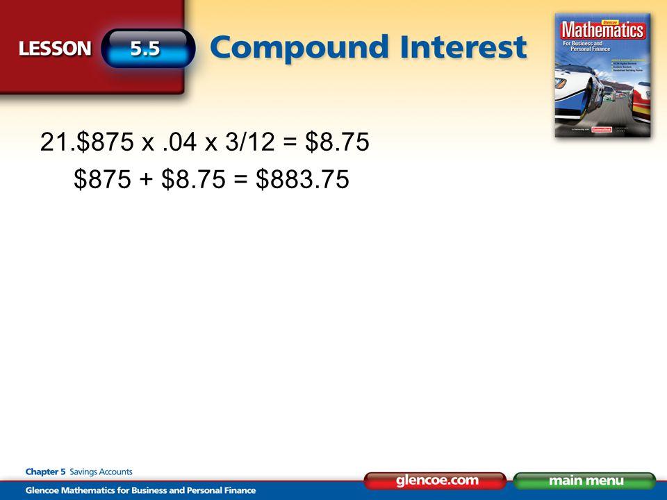 21.$875 x.04 x 3/12 = $8.75 $875 + $8.75 = $883.75