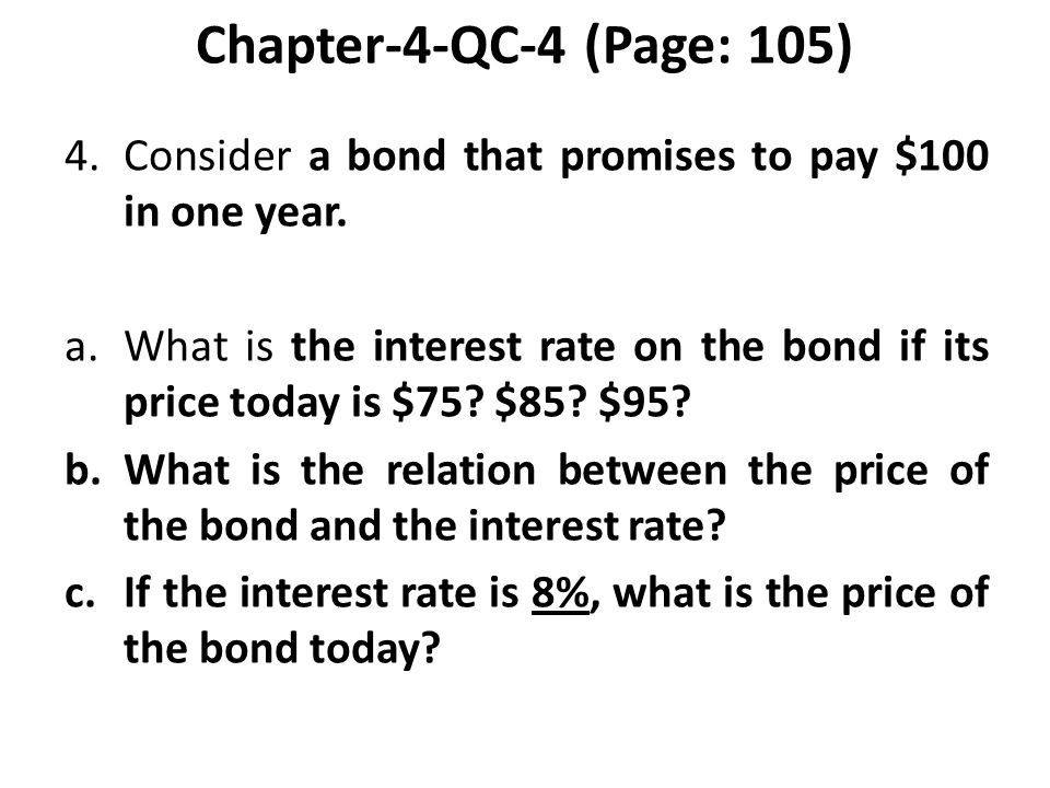 Chapter-4-QC-4 (Page: 105) 4.Consider a bond that promises to pay $100 in one year.