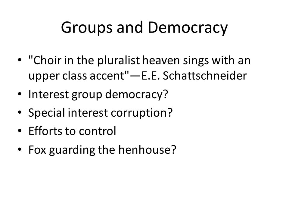 Groups and Democracy Choir in the pluralist heaven sings with an upper class accent —E.E.