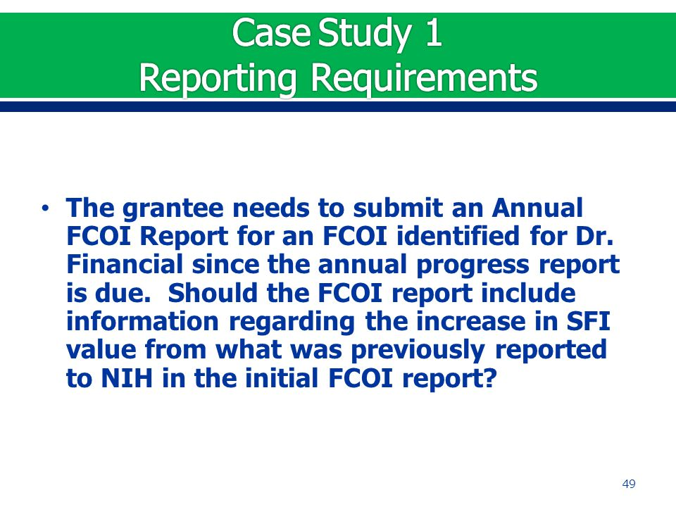 The grantee needs to submit an Annual FCOI Report for an FCOI identified for Dr.