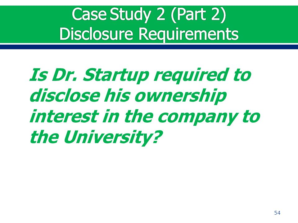Is Dr. Startup required to disclose his ownership interest in the company to the University 54