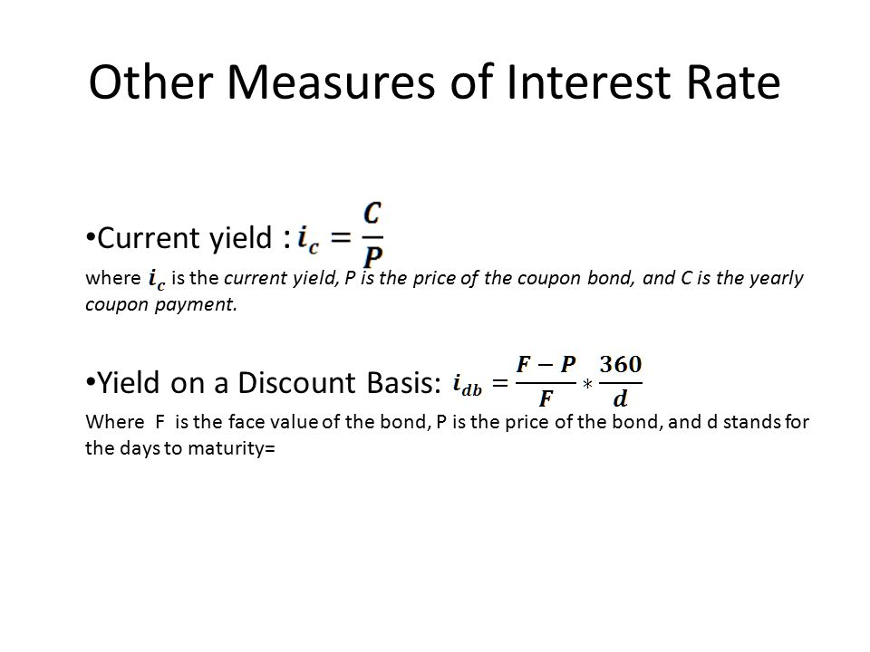 Other Measures of Interest Rate Current yield : where is the current yield, P is the price of the coupon bond, and C is the yearly coupon payment.