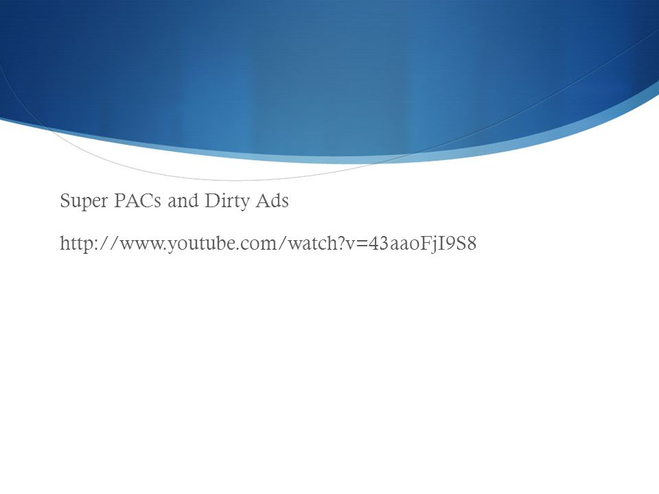 Super PACs and Dirty Ads   v=43aaoFjI9S8