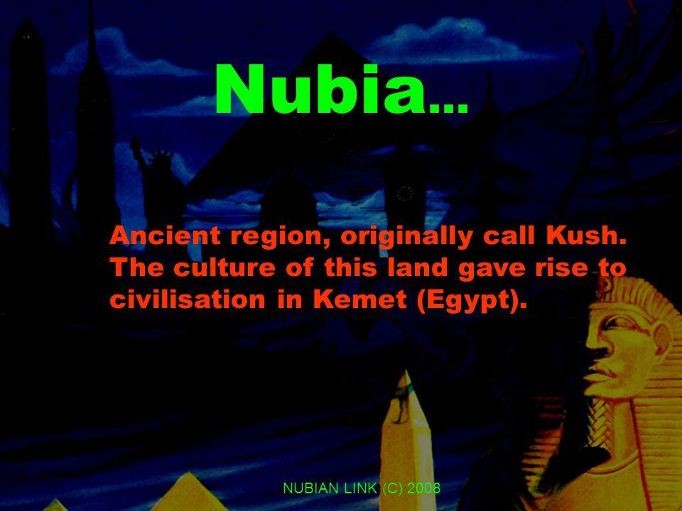 NUBIAN LINK (C) 2008 Nubia...Ancient region, originally call Kush.