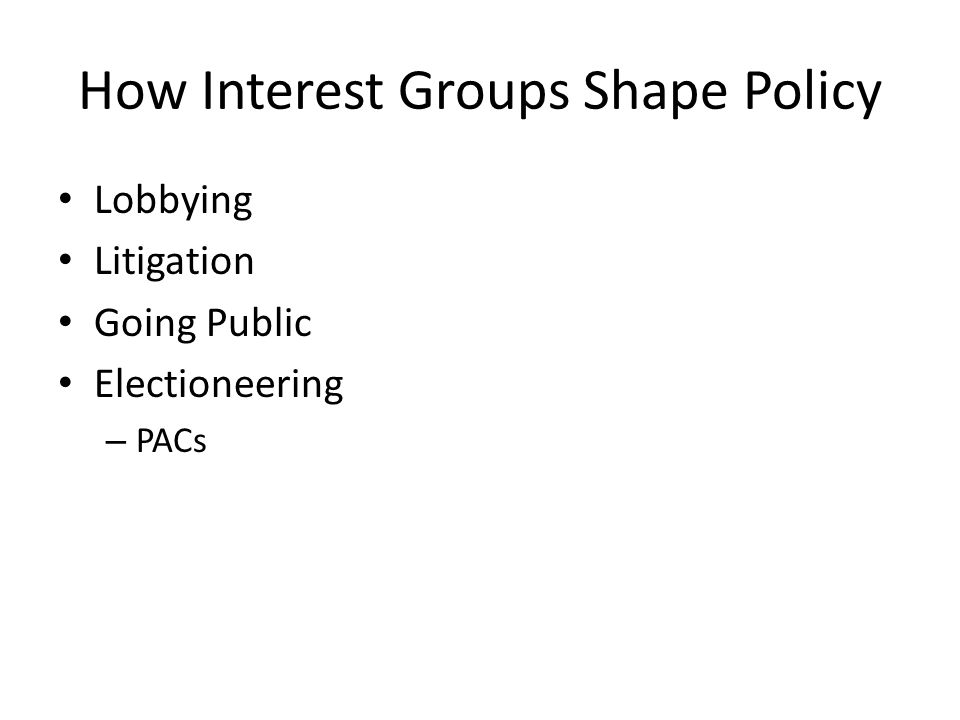 How Interest Groups Shape Policy Lobbying Litigation Going Public Electioneering – PACs