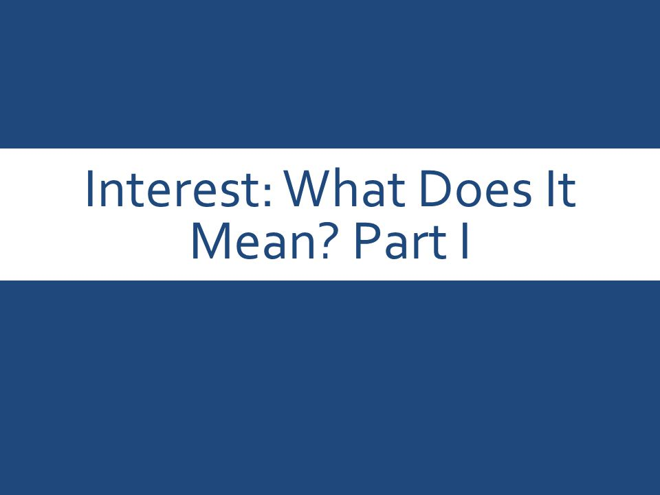 Interest: What Does It Mean Part I