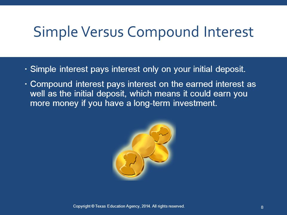 Simple Versus Compound Interest  Simple interest pays interest only on your initial deposit.