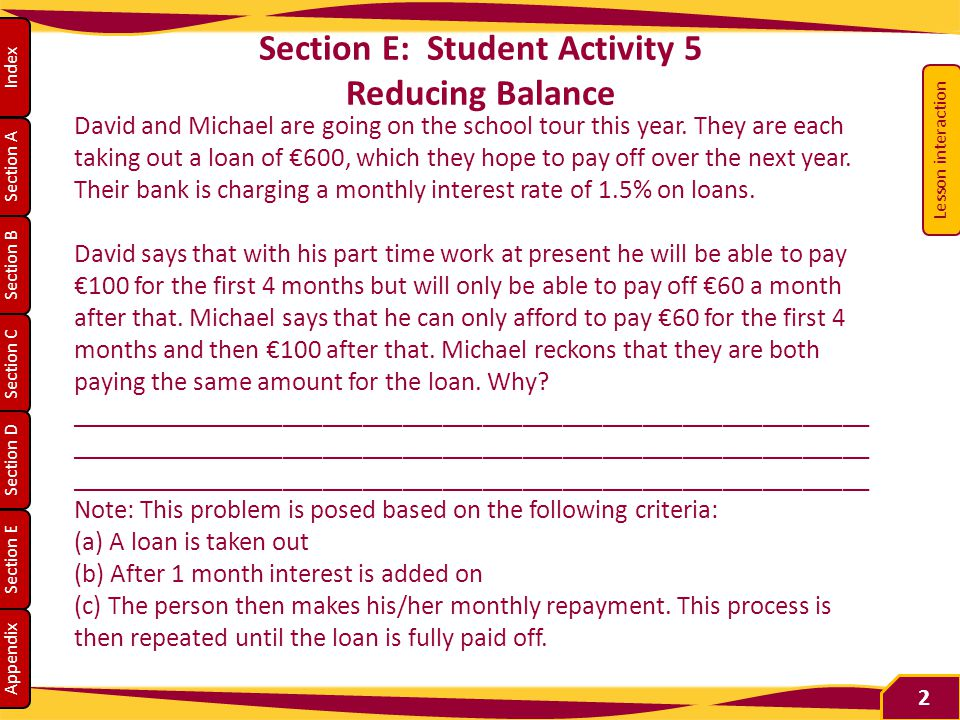 Section A Section B Section C Section D Section E Appendix Index Section E: Student Activity 5 Reducing Balance David and Michael are going on the school tour this year.