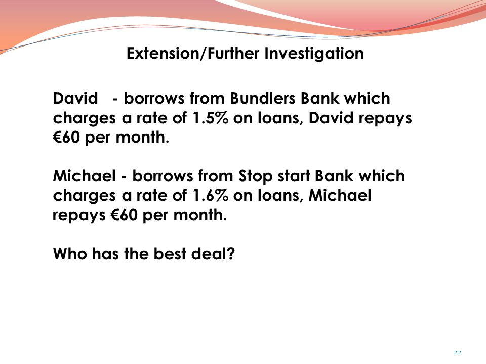 David - borrows from Bundlers Bank which charges a rate of 1.5% on loans, David repays €60 per month.