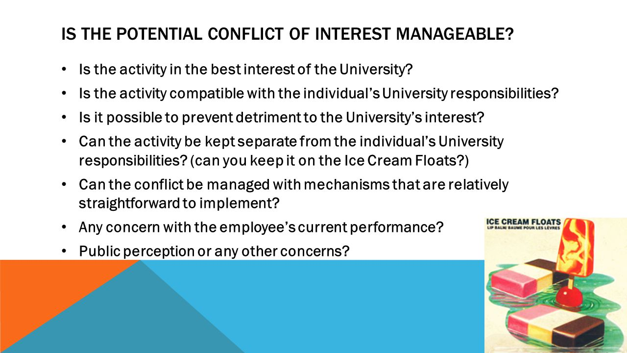IS THE POTENTIAL CONFLICT OF INTEREST MANAGEABLE? Is the activity in the best interest of the University? Is the activity compatible with the individu