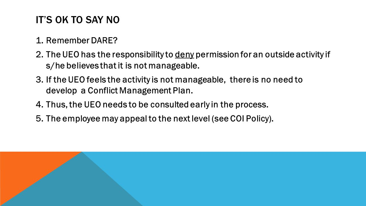 IT'S OK TO SAY NO 1.Remember DARE? 2.The UEO has the responsibility to deny permission for an outside activity if s/he believes that it is not managea