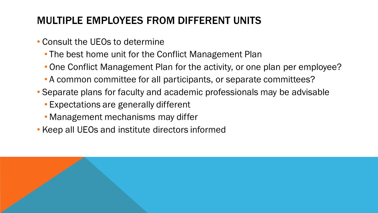 MULTIPLE EMPLOYEES FROM DIFFERENT UNITS Consult the UEOs to determine The best home unit for the Conflict Management Plan One Conflict Management Plan for the activity, or one plan per employee.
