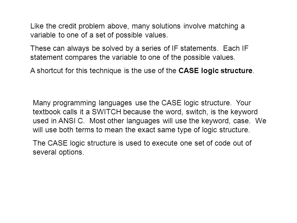Many programming languages use the CASE logic structure.