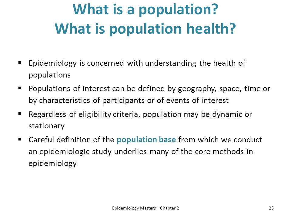 What is a population? What is population health?  Epidemiology is concerned with understanding the health of populations  Populations of interest ca