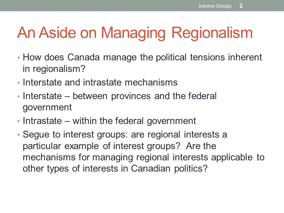 An Aside on Managing Regionalism How does Canada manage the political tensions inherent in regionalism.