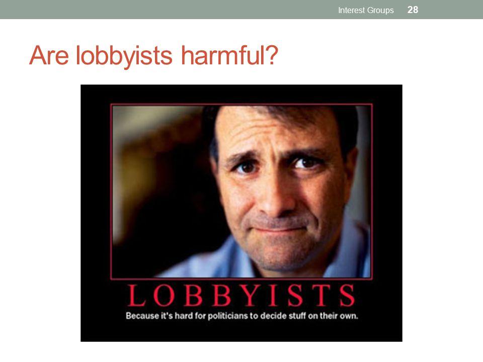 Are lobbyists harmful? Interest Groups 28