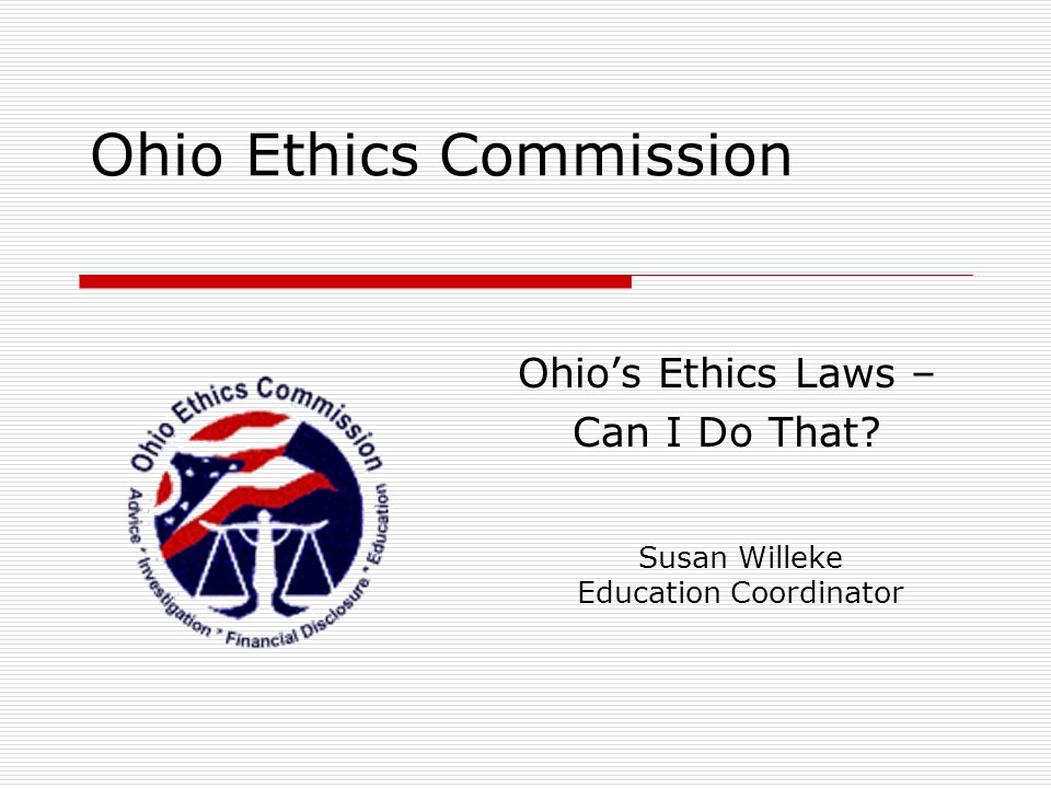 Ohio Ethics Law Ohio Ethics Law: The Foundation ASPIRE – to a higher standard of professional conduct