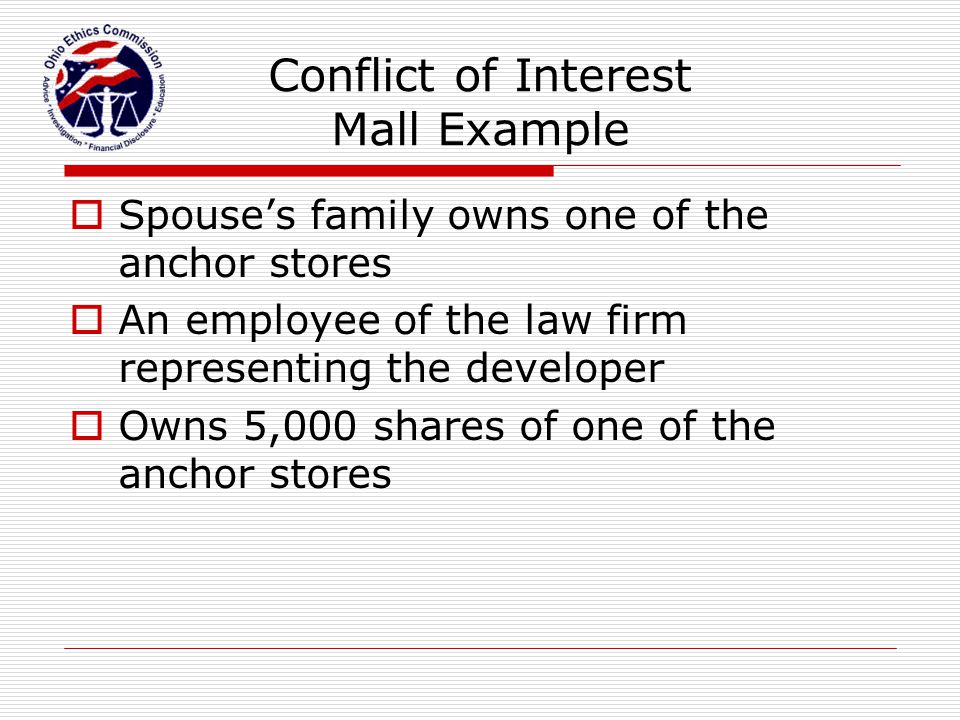 Conflict of Interest Mall Example  Spouse's family owns one of the anchor stores  An employee of the law firm representing the developer  Owns 5,00