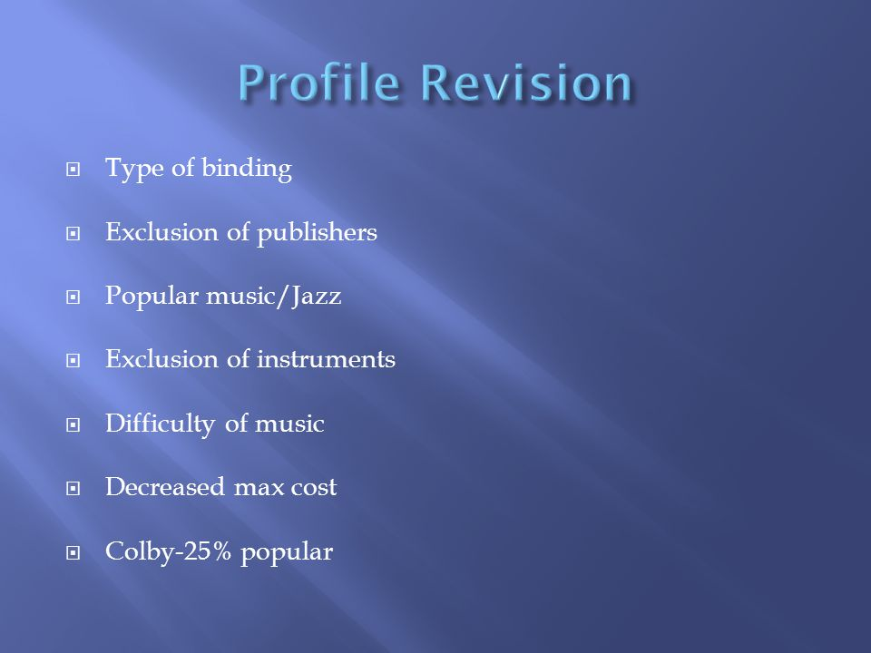  Type of binding  Exclusion of publishers  Popular music/Jazz  Exclusion of instruments  Difficulty of music  Decreased max cost  Colby-25% popular
