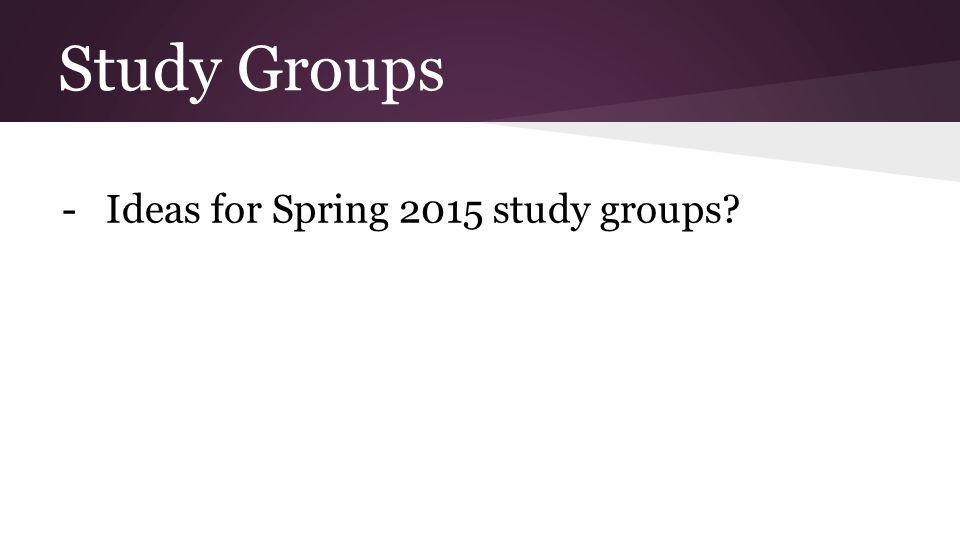 Study Groups -Ideas for Spring 2015 study groups?