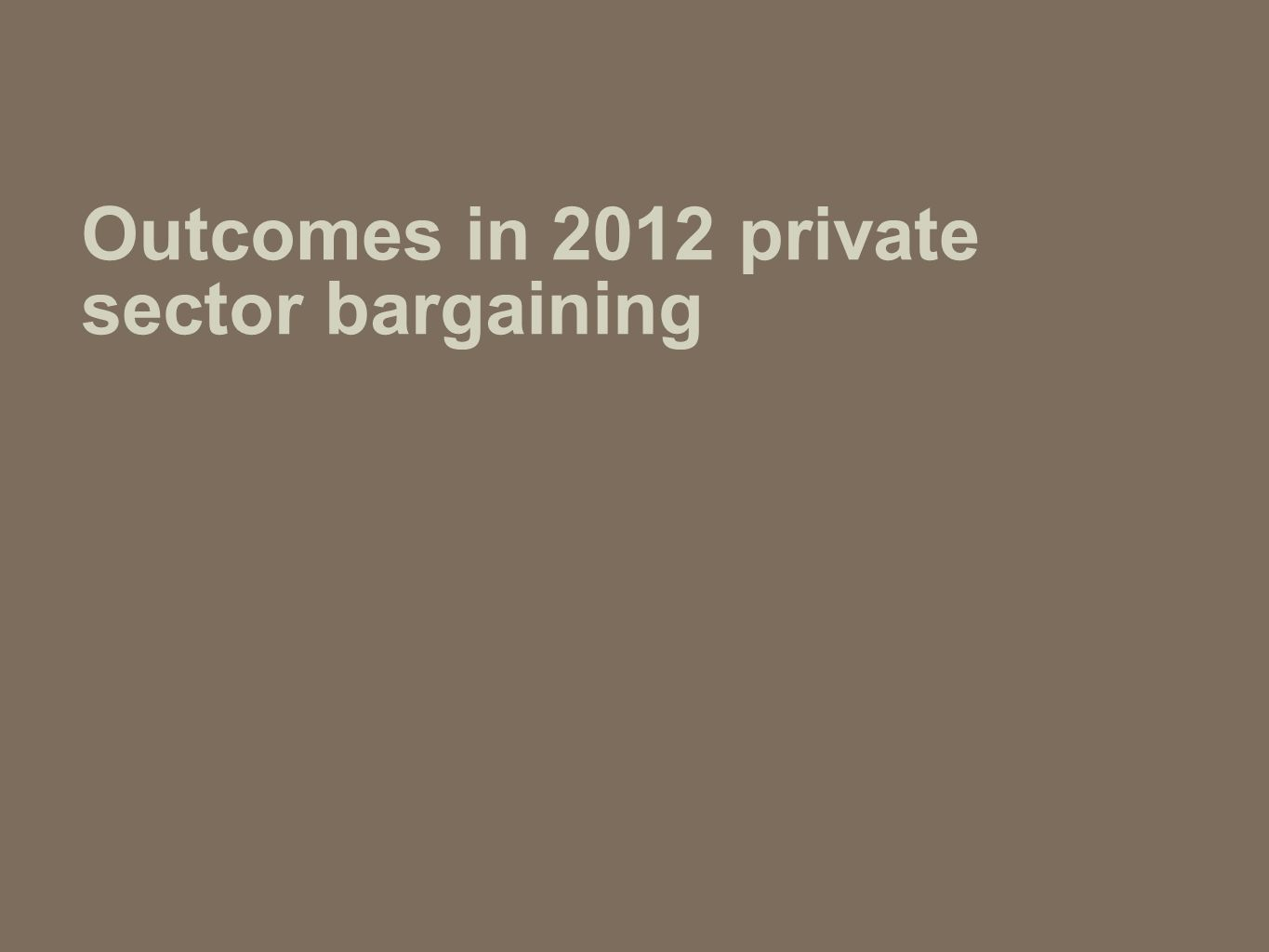 Outcomes in 2012 private sector bargaining