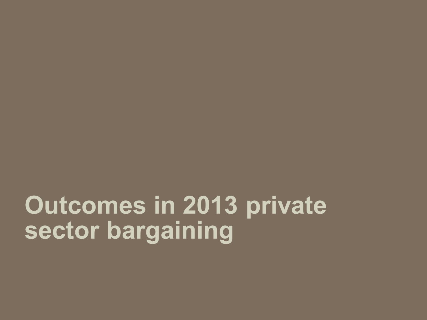 Outcomes in 2013 private sector bargaining
