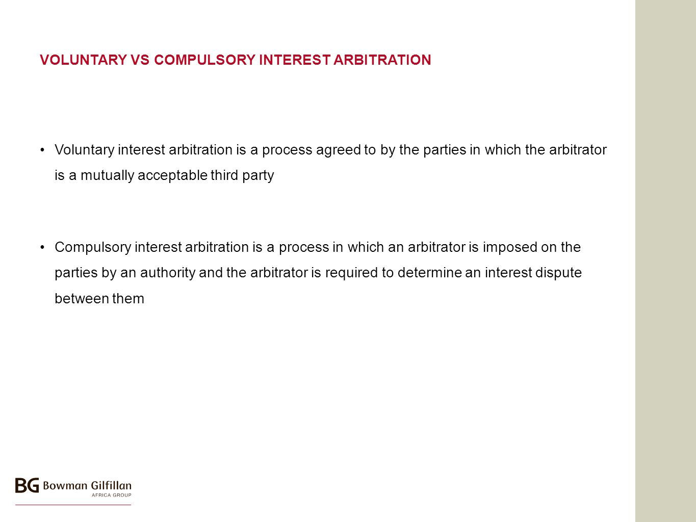 VOLUNTARY VS COMPULSORY INTEREST ARBITRATION Voluntary interest arbitration is a process agreed to by the parties in which the arbitrator is a mutually acceptable third party Compulsory interest arbitration is a process in which an arbitrator is imposed on the parties by an authority and the arbitrator is required to determine an interest dispute between them