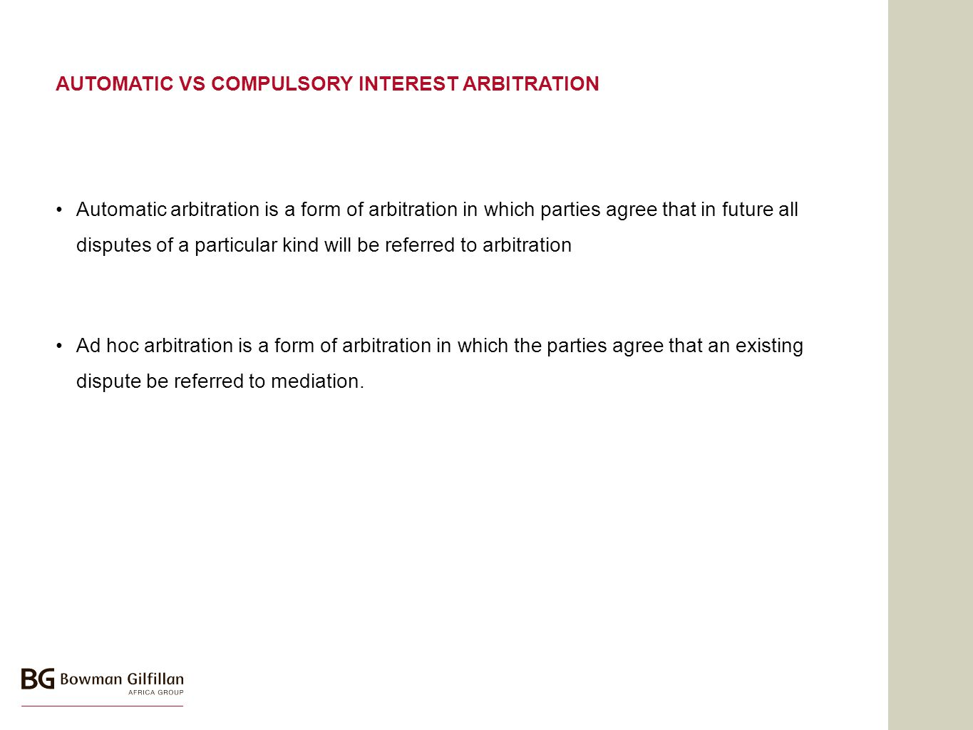 AUTOMATIC VS COMPULSORY INTEREST ARBITRATION Automatic arbitration is a form of arbitration in which parties agree that in future all disputes of a particular kind will be referred to arbitration Ad hoc arbitration is a form of arbitration in which the parties agree that an existing dispute be referred to mediation.