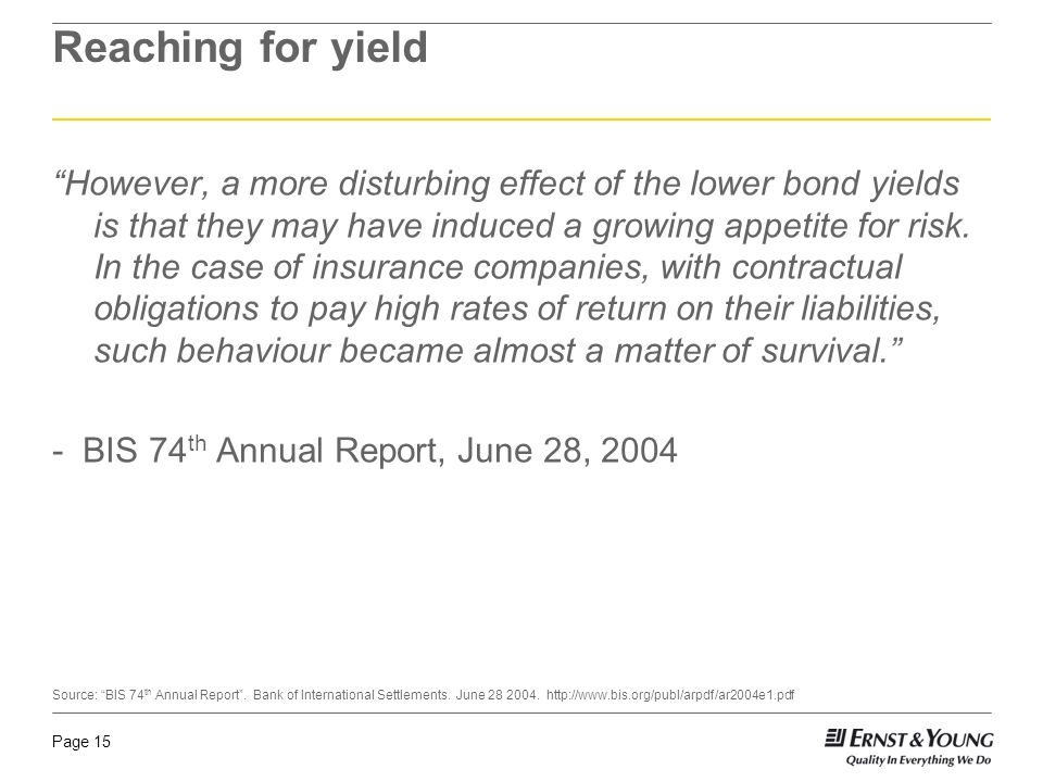 "Page 15 Reaching for yield ""However, a more disturbing effect of the lower bond yields is that they may have induced a growing appetite for risk. In t"