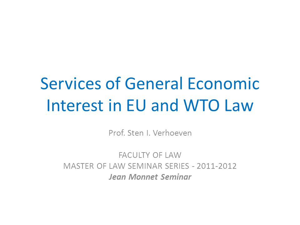 Services of General Economic Interest in EU and WTO Law Prof.