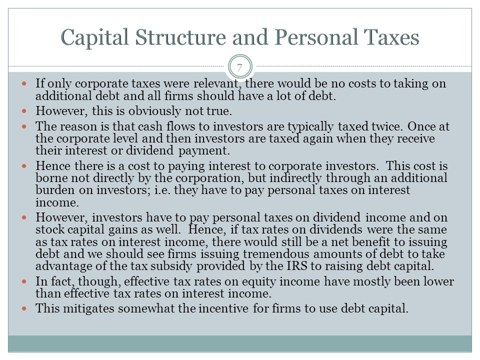 7 If only corporate taxes were relevant, there would be no costs to taking on additional debt and all firms should have a lot of debt. However, this i