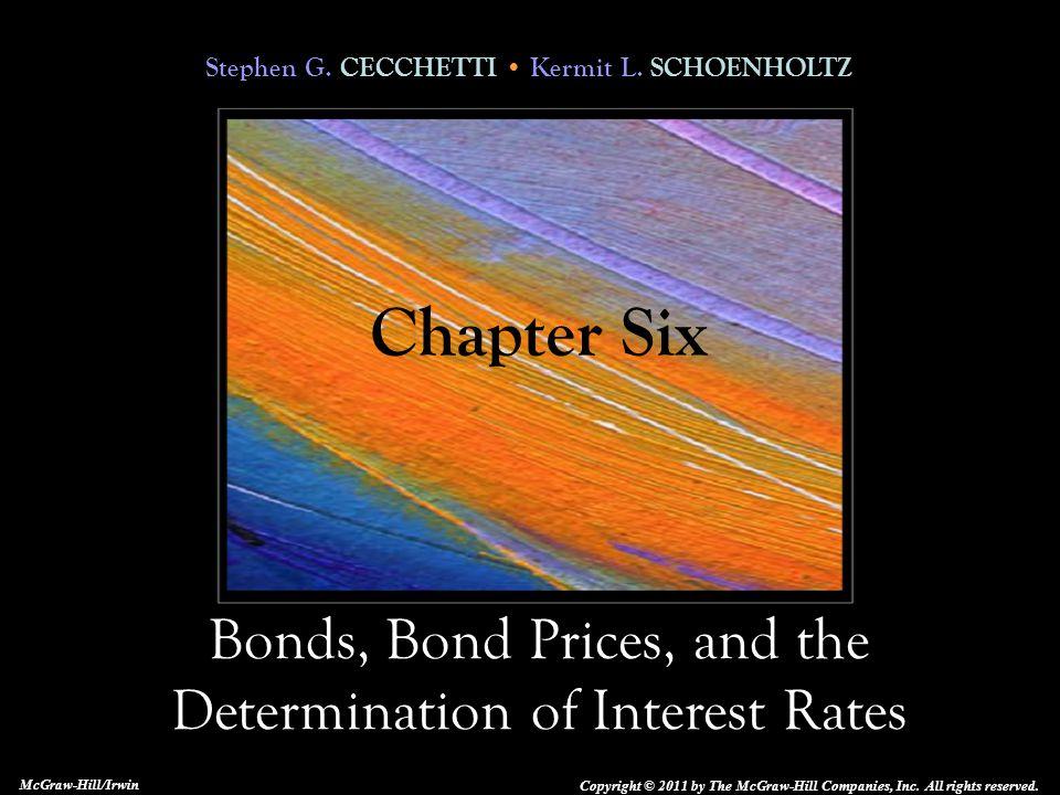 Stephen G. CECCHETTI Kermit L. SCHOENHOLTZ Bonds, Bond Prices, and the Determination of Interest Rates Copyright © 2011 by The McGraw-Hill Companies,