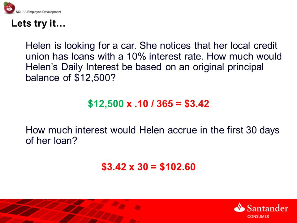 Lets try it… Helen is looking for a car. She notices that her local credit union has loans with a 10% interest rate. How much would Helen's Daily Inte