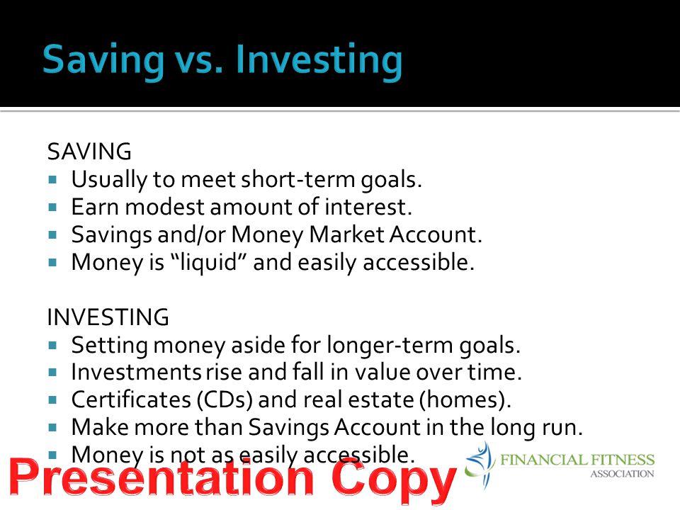 SAVING  Usually to meet short-term goals.  Earn modest amount of interest.