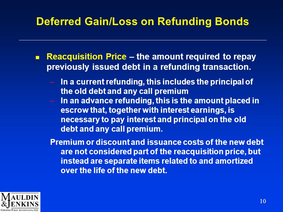 10 Deferred Gain/Loss on Refunding Bonds n Reacquisition Price – the amount required to repay previously issued debt in a refunding transaction.