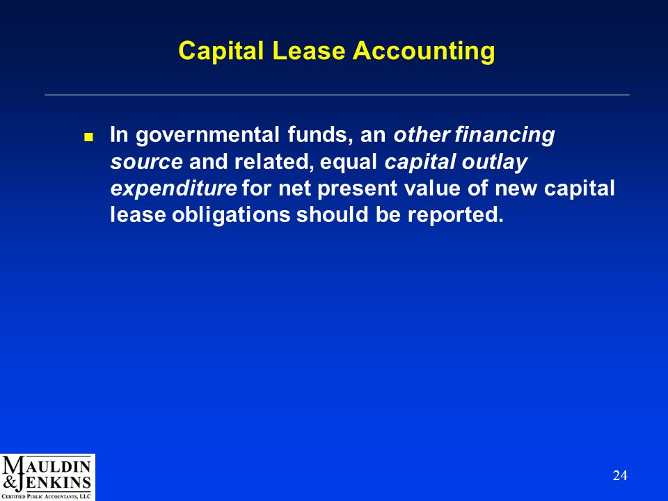 24 Capital Lease Accounting n In governmental funds, an other financing source and related, equal capital outlay expenditure for net present value of