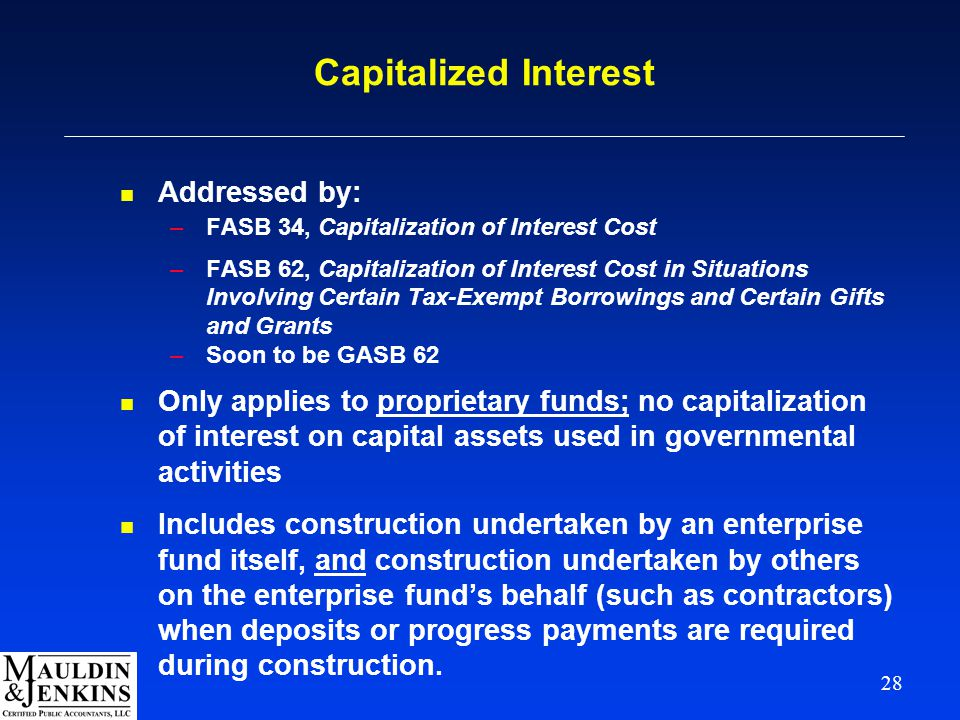 28 Capitalized Interest n Addressed by: –FASB 34, Capitalization of Interest Cost –FASB 62, Capitalization of Interest Cost in Situations Involving Ce