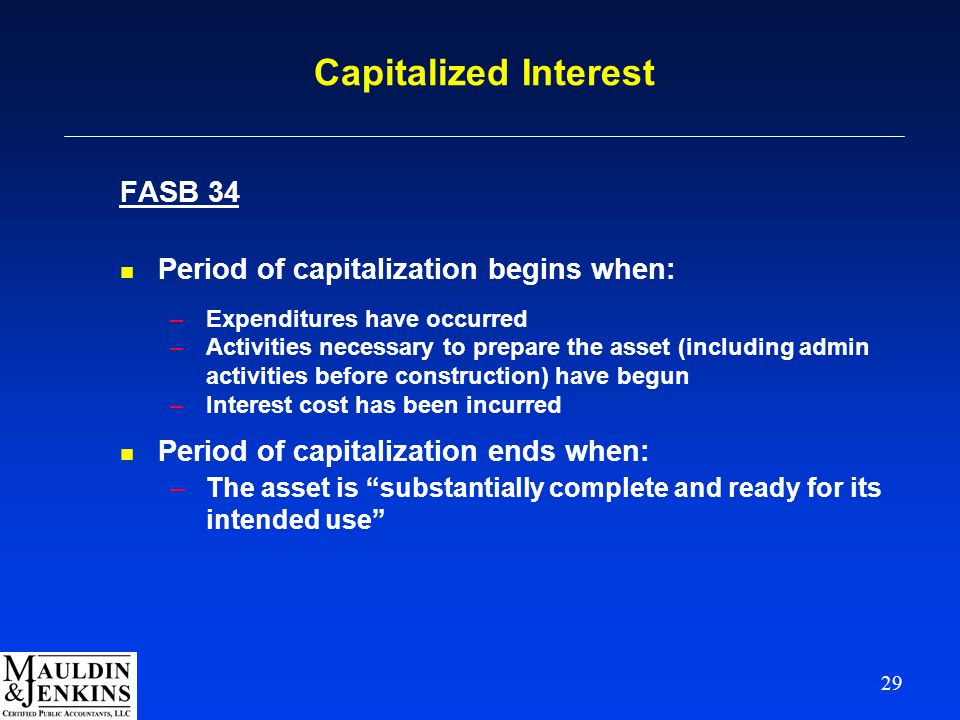 29 Capitalized Interest FASB 34 n Period of capitalization begins when: –Expenditures have occurred –Activities necessary to prepare the asset (includ