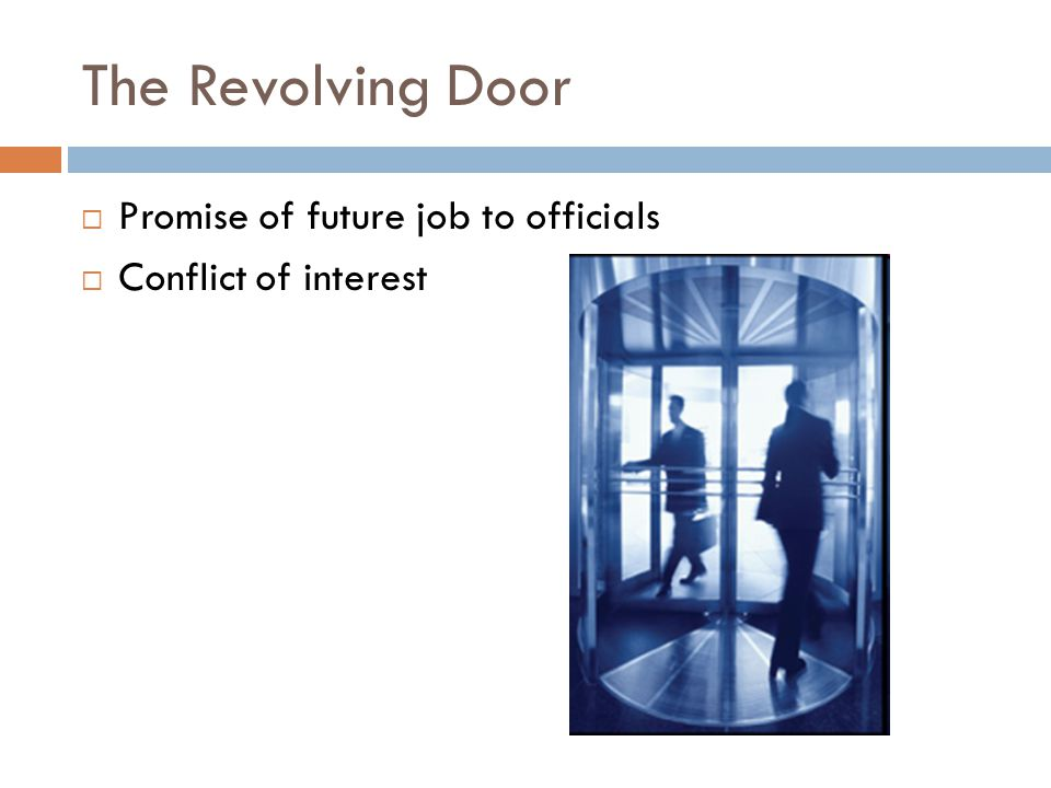  Promise of future job to officials  Conflict of interest The Revolving Door