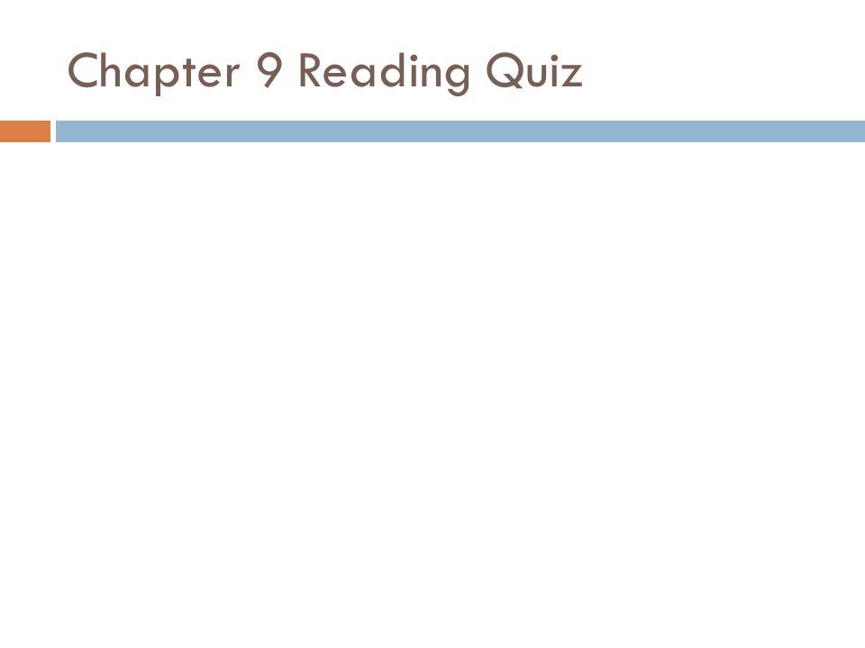 Chapter 9 Reading Quiz