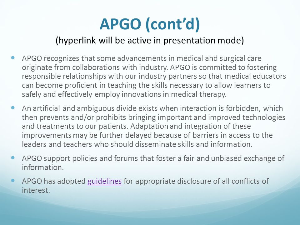 APGO (cont'd) (hyperlink will be active in presentation mode) APGO recognizes that some advancements in medical and surgical care originate from collaborations with industry.