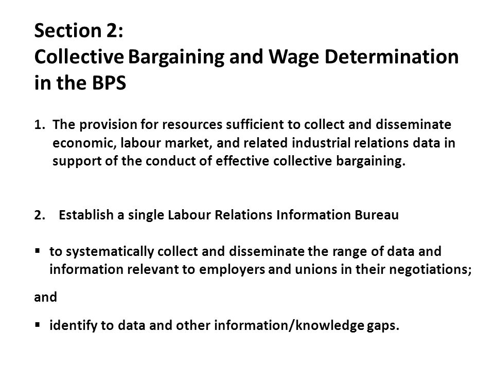 Section 2: Collective Bargaining and Wage Determination in the BPS 1.The provision for resources sufficient to collect and disseminate economic, labour market, and related industrial relations data in support of the conduct of effective collective bargaining.