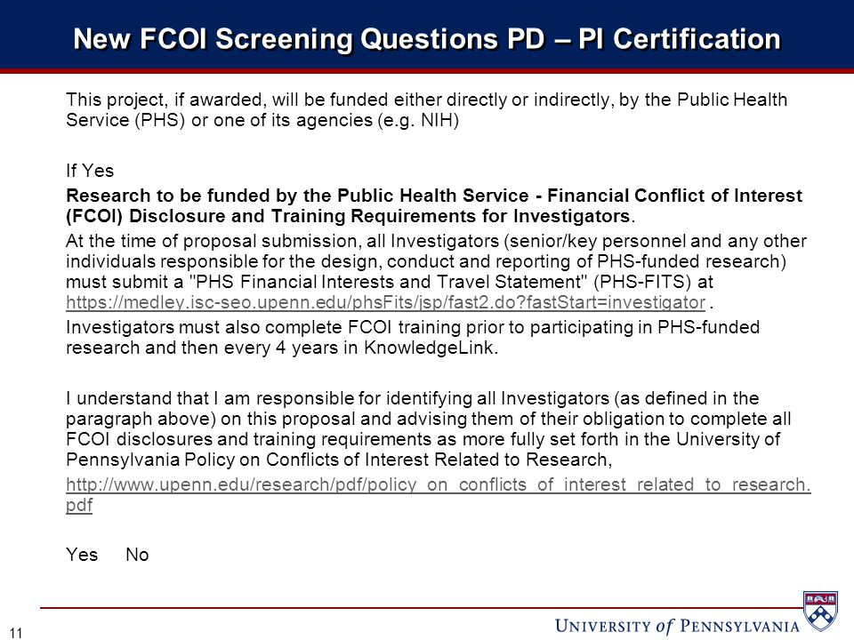 New FCOI Screening Questions PD – PI Certification This project, if awarded, will be funded either directly or indirectly, by the Public Health Service (PHS) or one of its agencies (e.g.