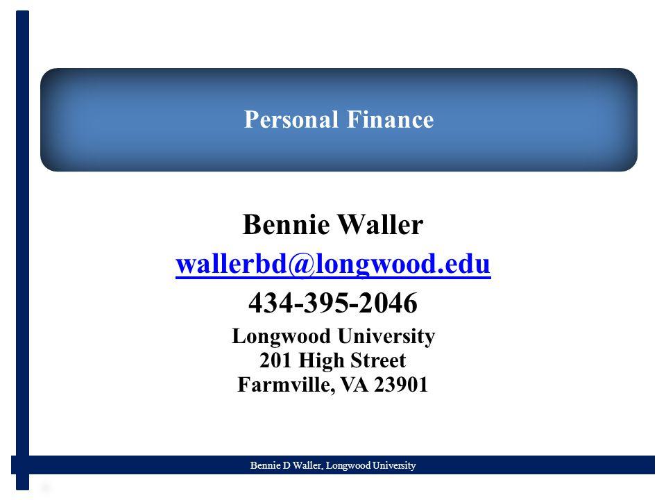 Bennie D Waller, Longwood University Personal Finance Bennie Waller wallerbd@longwood.edu 434-395-2046 Longwood University 201 High Street Farmville, VA 23901