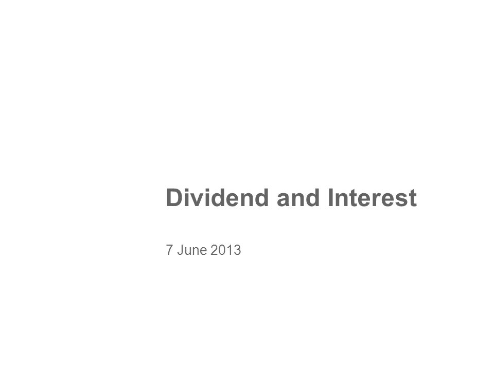 Dividend and Interest 7 June 2013