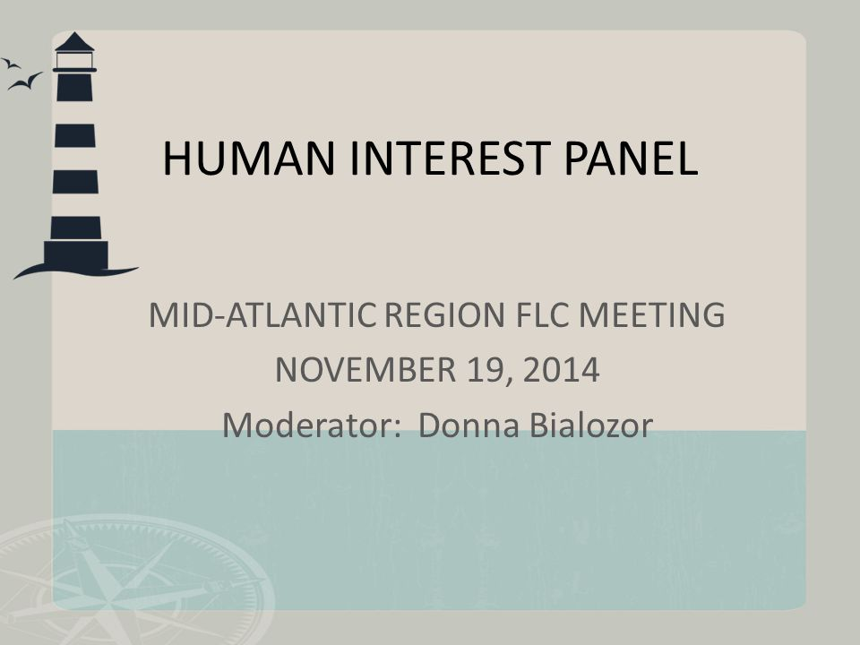 HUMAN INTEREST PANEL MID-ATLANTIC REGION FLC MEETING NOVEMBER 19, 2014 Moderator: Donna Bialozor