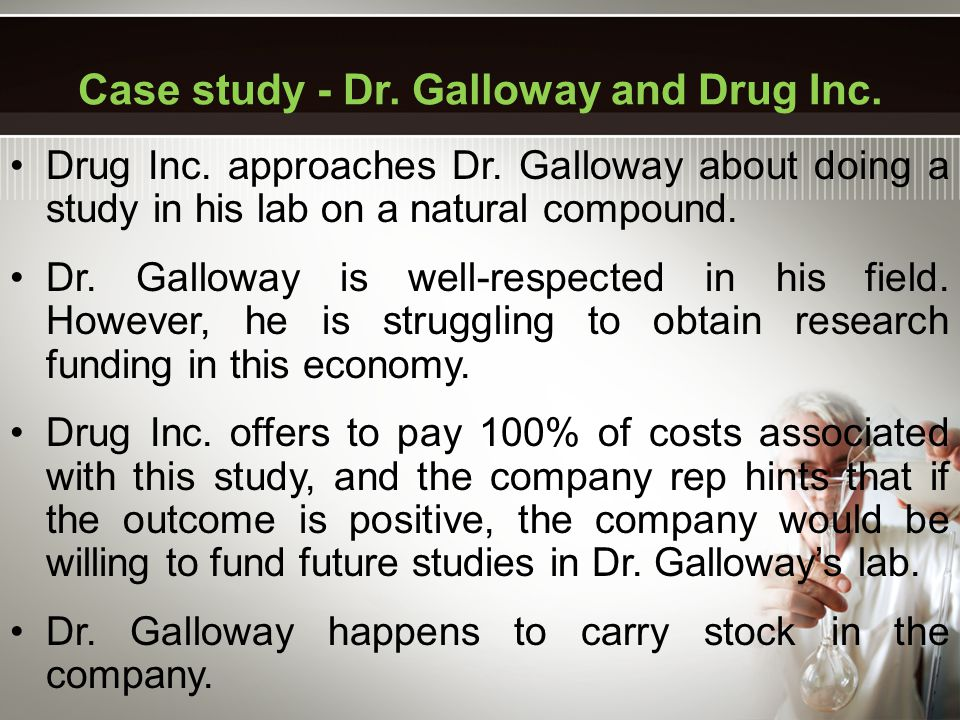 Drug Inc. approaches Dr. Galloway about doing a study in his lab on a natural compound.